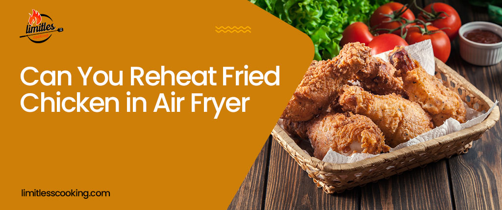 Can You Reheat Fried Chicken in Air Fryer