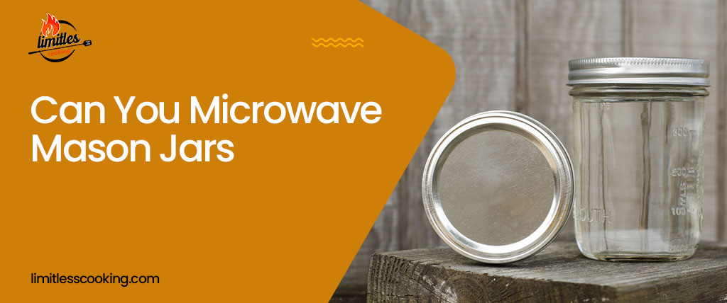 Can you microwave mason jars? Is it safe? Are all mason jars microwave friendly? Read this article and find out!