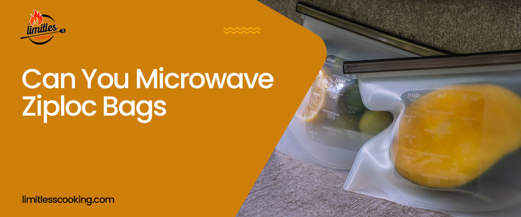 Can You Microwave Ziploc Bags