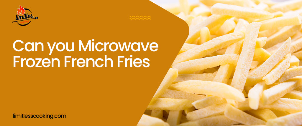Can you Microwave Frozen French Fries